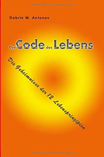 Der Code des Lebens: Die Geheimnisse der 12...