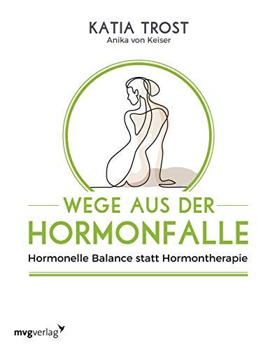 Wege aus der Hormonfalle: Hormonelle Balance statt...