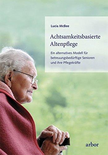Achtsamkeitsbasierte Altenpflege: Ein alternatives...
