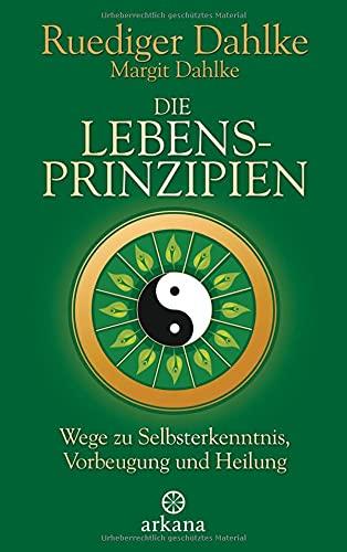 Die Lebensprinzipien: Wege zu Selbsterkenntnis,...