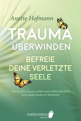 Trauma überwinden: Befreie deine verletzte Seele...