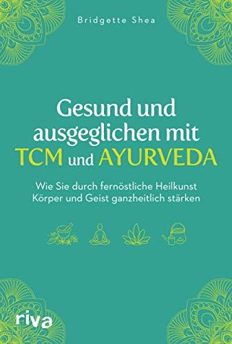 Gesund und ausgeglichen mit TCM und Ayurveda: Wie...