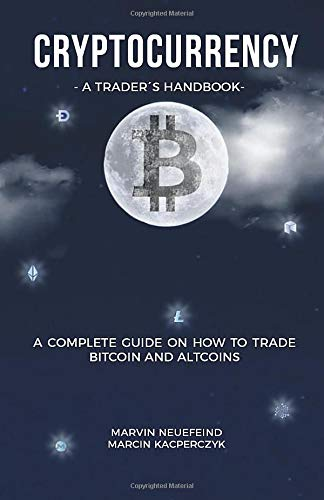 Cryptocurrency - A Trader's Handbook: A Complete...