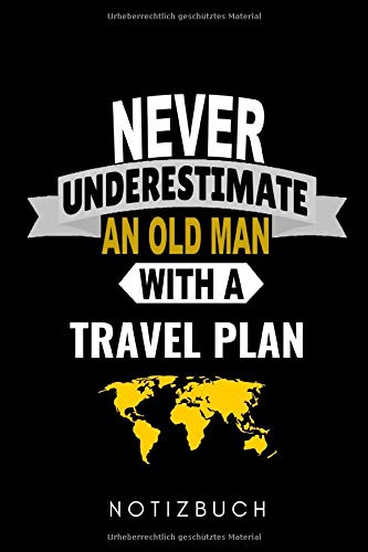 NEVER UNDERESTIMATE AN OLD MAN WITH A TRAVEL PLAN...