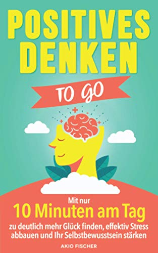 Positives Denken to go: Mit nur 10 Minuten am Tag...