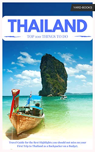 Thailand Travel Guide: The Best 100 Things to Do &...
