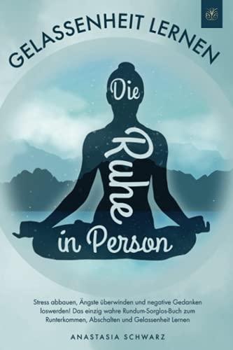 Die Ruhe in Person: Stress abbauen, Ängste...