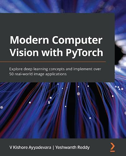 Modern Computer Vision with PyTorch: Explore deep...
