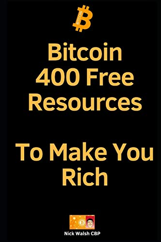 Bitcoin: 400 Free Resources To Make You Rich:...
