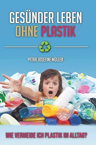 Gesünder Leben ohne Plastik: Wie vermeide ich...