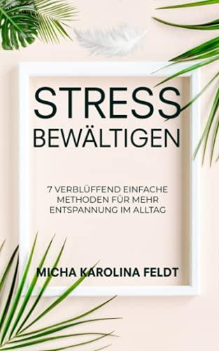 Stress bewältigen: 7 verblüffend einfache...