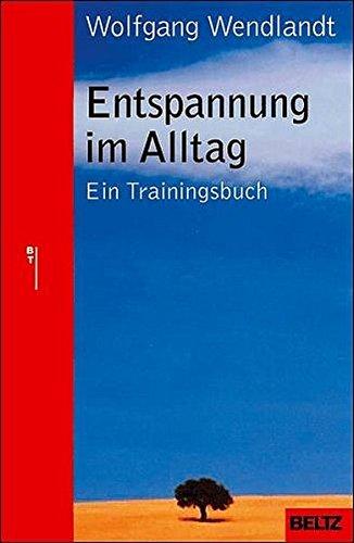 Entspannung im Alltag: Ein Trainingsbuch (Beltz...