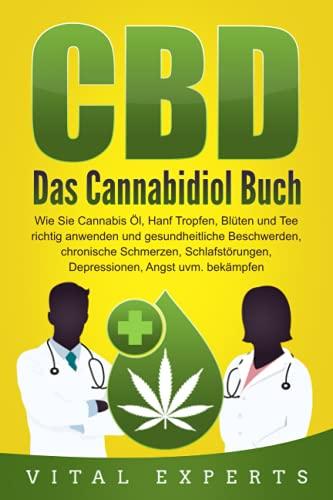 CBD: Das Cannabidiol Buch. Wie Sie Cannabis Öl,...