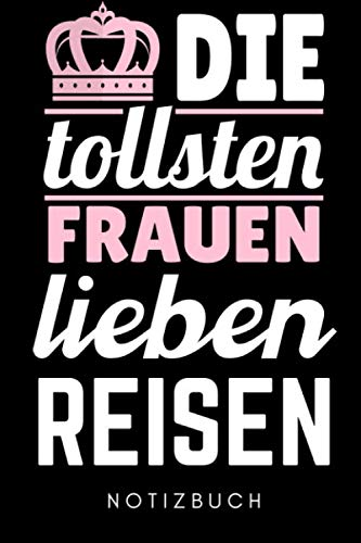 DIE TOLLSTEN FRAUEN LIEBEN REISEN NOTIZBUCH: A5...
