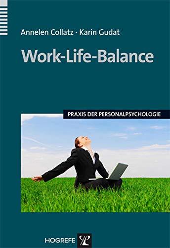 Work-Life-Balance (Praxis der Personalpsychologie,...