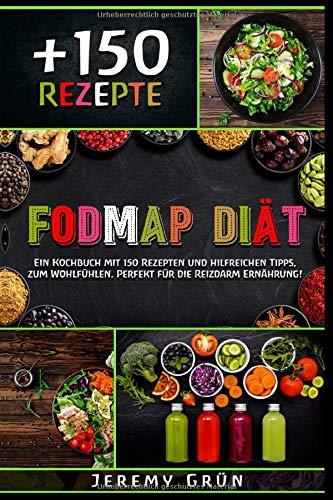 FODMAP Diät: Ein Kochbuch mit 150 Rezepten und...