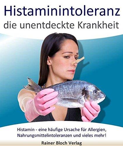 Histaminintoleranz - die unentdeckte Krankheit:...