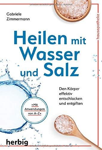 Heilen mit Wasser und Salz: Den Körper effektiv...