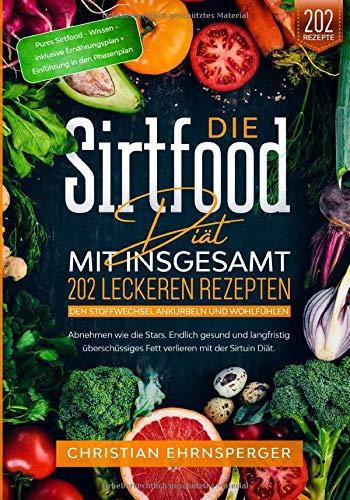 Die Sirtfood Diät – Mit 202 leckeren Rezepten...