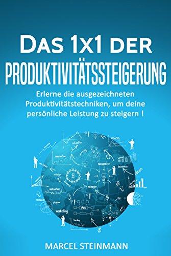 Das 1x1 der Produktivitätssteigerung: Erlerne die...