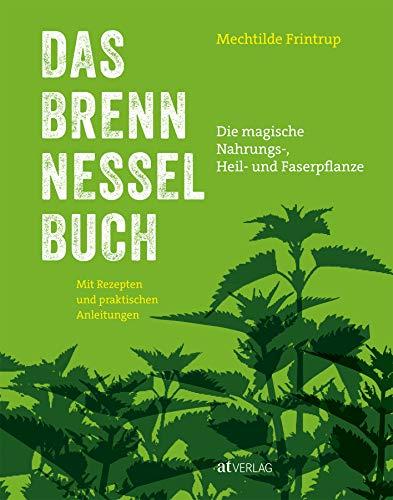 Das Brennnessel-Buch: Die magische Nahrungs-,...