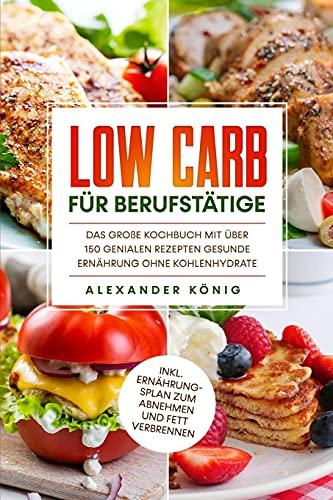 Low Carb für Berufstätige: Das große Kochbuch...