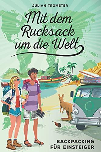 Mit dem Rucksack um die Welt: Backpacking für...