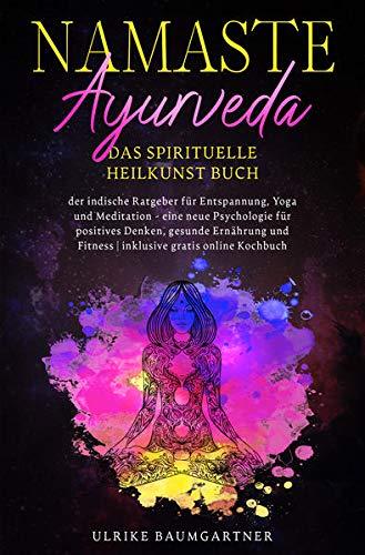 Namaste Ayurveda - das spirituelle Heilkunst Buch:...