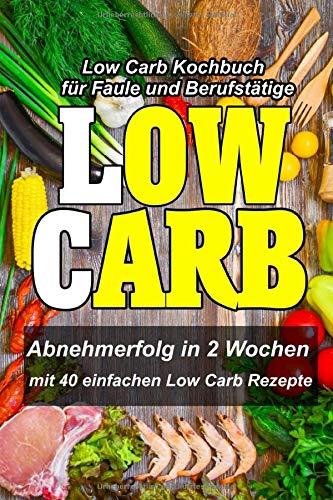Low Carb Kochbuch für Faule und Berufstätige -...