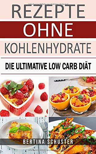 Rezepte ohne Kohlenhydrate: Die ultimative Low...