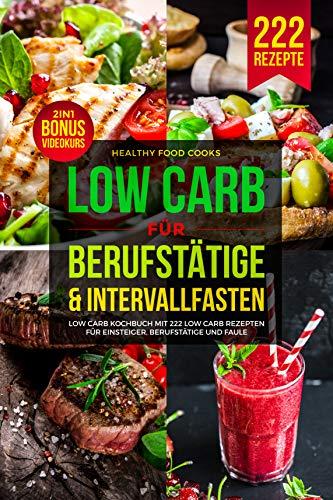 LOW CARB FÜR BERUFSTÄTIGE & INTERVALLFASTEN: Low...