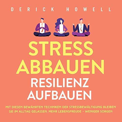 Stress abbauen - Resilienz aufbauen: Mit diesen...