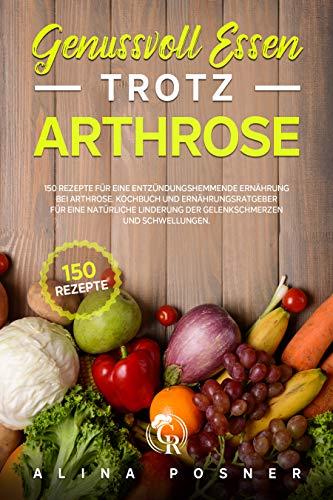 Genussvoll Essen trotz Arthrose: 150 Rezepte für...
