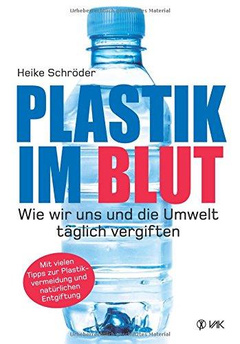 Plastik im Blut: Wie wir uns und die Umwelt...