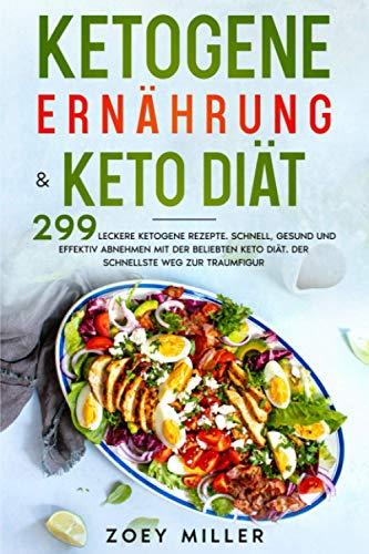 Ketogene Ernährung & Keto Diät: 299 leckere...