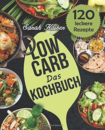 Das Low Carb Kochbuch: 120 vielfältige und...
